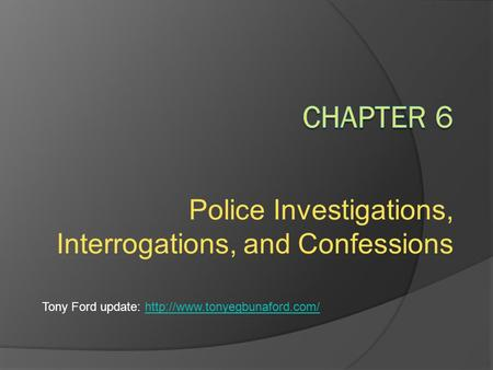 Police Investigations, Interrogations, and Confessions