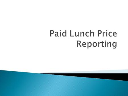  SFAs who offer NSLP must: ◦ Report most frequently charged Paid-Lunch Price in each category based on October reimbursement claim. ◦ Elementary, Middle/Junior.