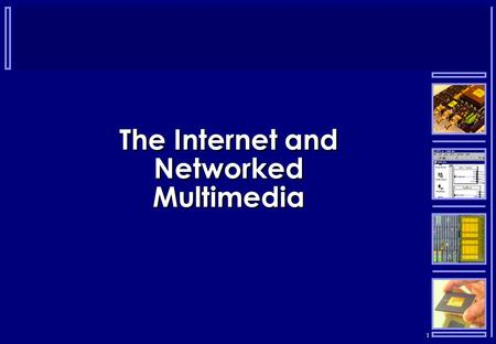 1 The Internet and Networked Multimedia. 2 Layering  Internet protocols are designed to work in layers, with each layer building on the facilities provided.