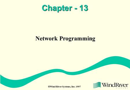  Wind River Systems, Inc. 1997 Chapter - 13 Network Programming.