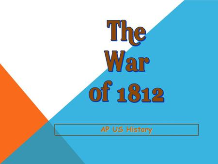 AP US History Overview of the War of 1812 3 U. S. Invasions of 1812.