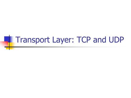 Transport Layer: TCP and UDP. Overview of TCP/IP protocols Comparing TCP and UDP TCP connection: establishment, data transfer, and termination Allocation.