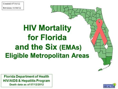 HIV Mortality for Florida and the Six (EMAs) Eligible Metropolitan Areas Florida Department of Health HIV/AIDS & Hepatitis Program Death data as of 07/12/2012.