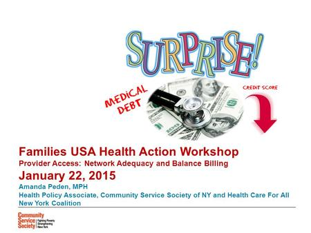 Families USA Health Action Workshop Provider Access: Network Adequacy and Balance Billing January 22, 2015 Amanda Peden, MPH Health Policy Associate, Community.