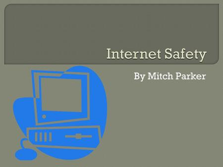 By Mitch Parker.  These rules are a great guide to go on when using the internet.  These rules are going to be the main rules to the internet in the.