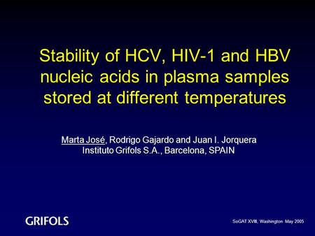 Stability of HCV, HIV-1 and HBV nucleic acids in plasma samples stored at different temperatures Marta José, Rodrigo Gajardo and Juan I. Jorquera Instituto.