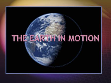 THE EARTH IN MOTION General Information  The sun produces light.  The moon reflects light.  The earth is in orbit around the sun.  The moon is in.