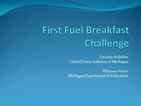 Deanne Kelleher United Dairy Industry of Michigan Whitney Vance Michigan Department of Education.