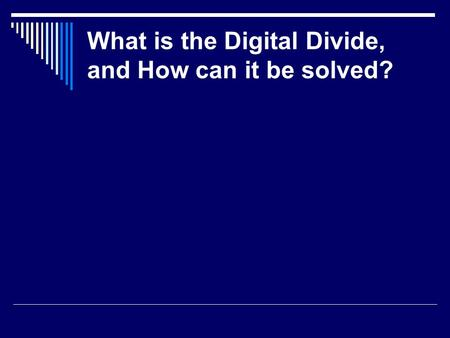 What is the Digital Divide, and How can it be solved?