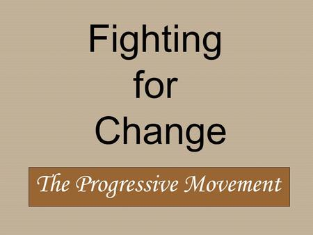 Fighting for Change The Progressive Movement. Basic Problems of the Gilded Age: poor working conditions unfair labor practices political corruption environmental.