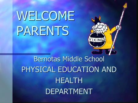 WELCOME PARENTS Bernotas Middle School PHYSICAL EDUCATION AND HEALTHDEPARTMENT.