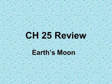 CH 25 Review Earth's Moon. The moon rotates and revolves at the same rate. This is the reason we see _______. –A. eclipses –B. phases –C. only one side.