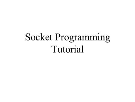 Socket Programming Tutorial. Socket programming Socket API introduced in BSD4.1 UNIX, 1981 explicitly created, used, released by apps client/server paradigm.