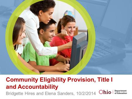 Community Eligibility Provision, Title I and Accountability Bridgette Hires and Elena Sanders, 10/2/2014.