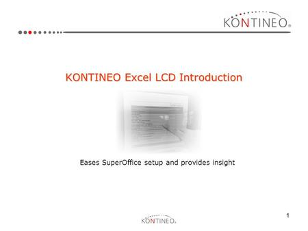1 KONTINEO Excel LCD Introduction Eases SuperOffice setup and provides insight.