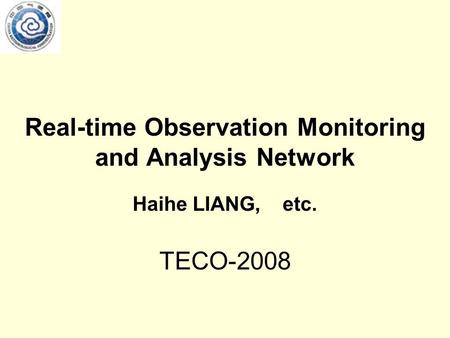 Real-time Observation Monitoring and Analysis Network Haihe LIANG, etc. TECO-2008.