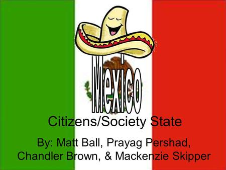 Citizens/Society State By: Matt Ball, Prayag Pershad, Chandler Brown, & Mackenzie Skipper.