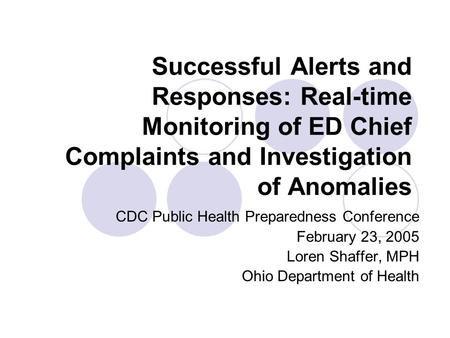 Successful Alerts and Responses: Real-time Monitoring of ED Chief Complaints and Investigation of Anomalies CDC Public Health Preparedness Conference February.