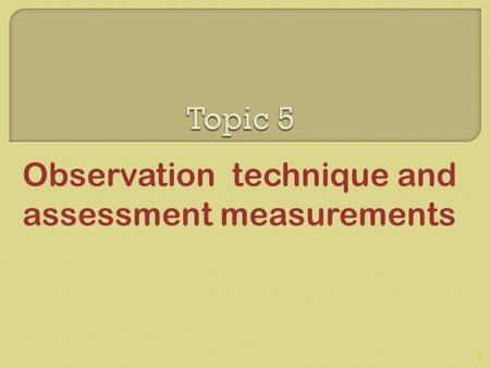 Observation technique and assessment measurements 1.