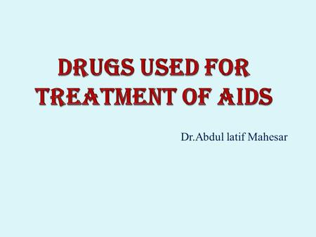 Dr.Abdul latif Mahesar. How HIVpositive differs from AIDS Does in every case HIV leads to AIDS ?