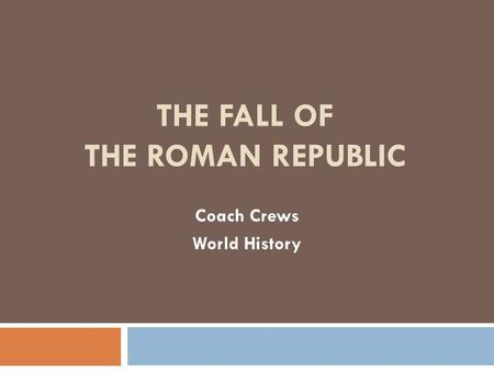 THE FALL OF THE ROMAN REPUBLIC Coach Crews World History.