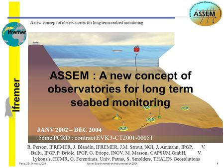 A new concept of observatories for long term seabed monitoring lfremer Paris, 23- 24 mars 2004Atelier Expérimentation Instrumentation 20041 ASSEM : A new.