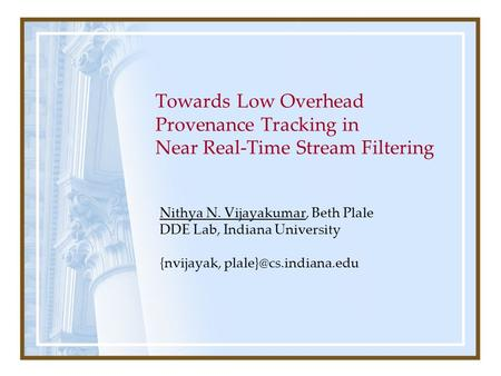Towards Low Overhead Provenance Tracking in Near Real-Time Stream Filtering Nithya N. Vijayakumar, Beth Plale DDE Lab, Indiana University {nvijayak,