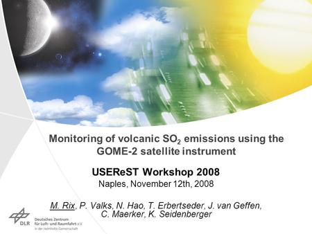 Monitoring of volcanic SO 2 emissions using the GOME-2 satellite instrument USEReST Workshop 2008 Naples, November 12th, 2008 M. Rix, P. Valks, N. Hao,