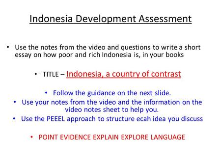 Indonesia Development Assessment Use the notes from the video and questions to write a short essay on how poor and rich Indonesia is, in your books TITLE.