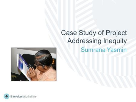 Case Study of Project Addressing Inequity Sumrana Yasmin.