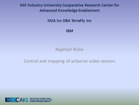 NSF Industry-University Cooperative Research Center for Advanced Knowledge Enablement NOA Inc DBA TerraFly Inc IBM Naphtali Rishe Control and mapping of.