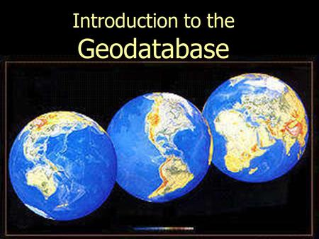 Introduction to the Geodatabase. What is a Geodatabase? What are feature classes and feature datasets? What are domains Design a personal Geodatabase.