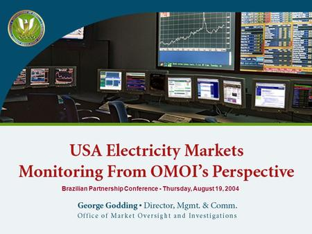 Office of Market Oversight & Investigations USA Electricity Markets Monitoring From OMOI's Perspective George Godding Director, Mgmt. & Comm. Office of.
