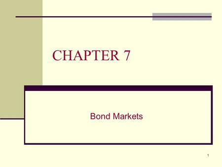 1 CHAPTER 7 Bond Markets. 2 CHAPTER 7 OVERVIEW This chapter will: A. Provide a background on bonds B. Explain how bond markets are used by institutional.