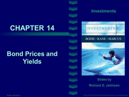 CHAPTER 14 Investments Bond Prices and Yields Slides by Richard D. Johnson Copyright © 2008 by The McGraw-Hill Companies, Inc. All rights reserved McGraw-Hill/Irwin.