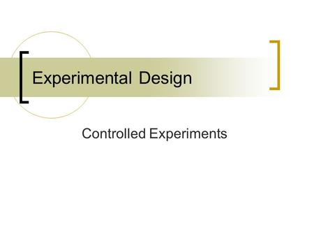 Experimental Design Controlled Experiments. Biologists use controlled experiments to answer many questions Controlled Experiment: An experiment in which.