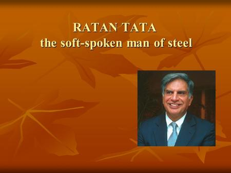 RATAN TATA the soft-spoken man of steel. Overview Introduction Introduction Success Story Success Story Transformation Agenda Transformation Agenda Awards.