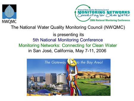 The National Water Quality Monitoring Council (NWQMC) is presenting its 5th National Monitoring Conference Monitoring Networks: Connecting for Clean Water.