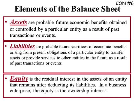 Elements of the Balance Sheet Assets are probable future economic benefits obtained or controlled by a particular entity as a result of past transactions.
