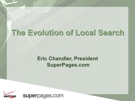 The Evolution of Local Search Eric Chandler, President SuperPages.com SuperPages.com.