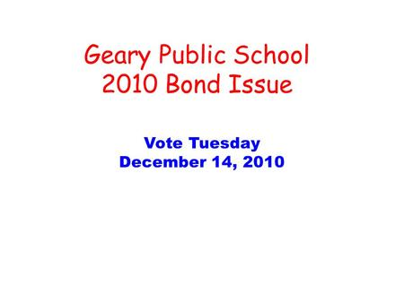 Geary Public School 2010 Bond Issue Vote Tuesday December 14, 2010.
