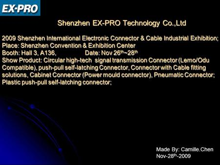 Shenzhen EX-PRO Technology Co.,Ltd 2009 Shenzhen International Electronic Connector & Cable Industrial Exhibition; Place: Shenzhen Convention & Exhibition.