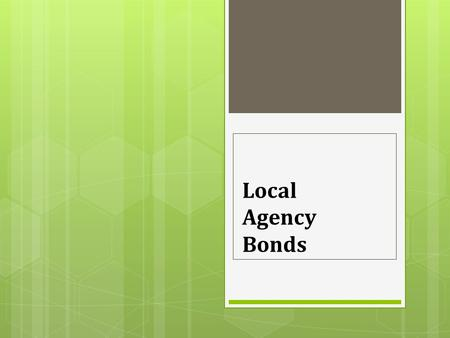 Local Agency Bonds. Issuing a Bond  The county decides they need an influx of cash and decide to sell bonds in order to achieve this.  Working with.