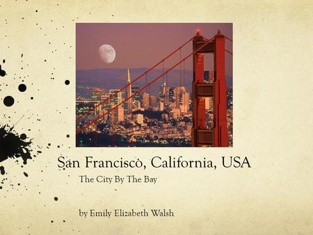San Francisco, California, USA The City By The Bay by Emily Elizabeth Walsh.