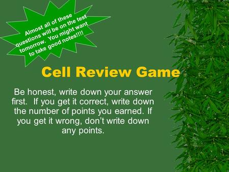 Cell Review Game Be honest, write down your answer first. If you get it correct, write down the number of points you earned. If you get it wrong, don't.