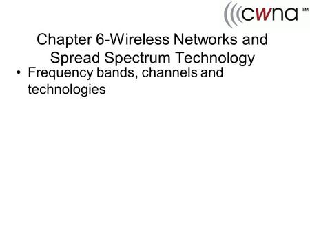 Chapter 6-Wireless Networks and Spread Spectrum Technology Frequency bands, channels and technologies.