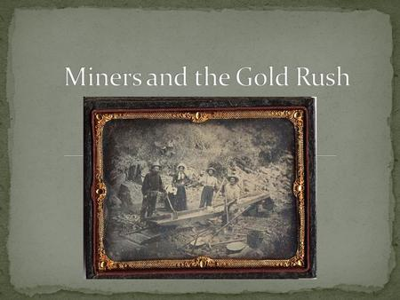 Sutter's Mill Gold found 1848 Tried to hid discovery San Francisco Prospectors bombarded city 60,000 residence by 1860.