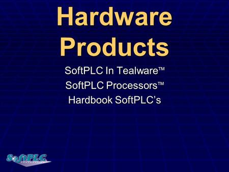 SoftPLC In TealwareTM SoftPLC ProcessorsTM Hardbook SoftPLC's