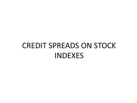 CREDIT SPREADS ON STOCK INDEXES. WHY SELL CREDIT SPREADS? Non Correlation to Traditional Investments Limited Risk Ability to take advantage of time.