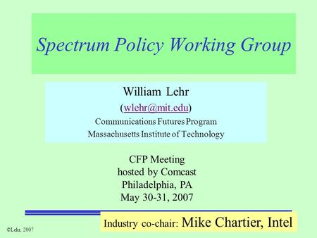 ©Lehr, 2007 Spectrum Policy Working Group William Lehr Communications Futures Program Massachusetts Institute of Technology.